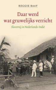 reggie-baay-daar-werd-wat-gruwelijks-verricht-slavernij in nederlands-indie